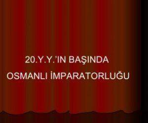 20. Yüzyılda Osmanlı Devletinin Siyasi Durumu